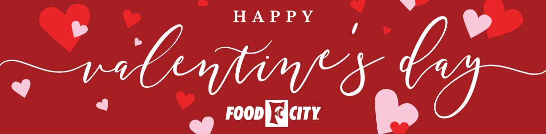 Save on all of your Valentine's Day essentials and special treats at your local Food City grocery location.