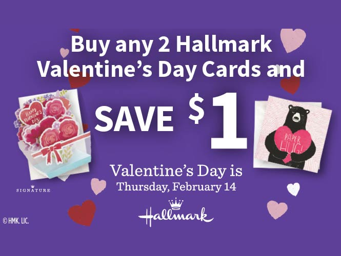 This Valentine's Day at Food City buy any 2 Hallmark cards and save $1 instantly at checkout. Restrictions apply. See store for details.