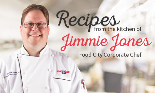 Recipes from the kitchen of jimmie Jones, Food City Corporate Chef.