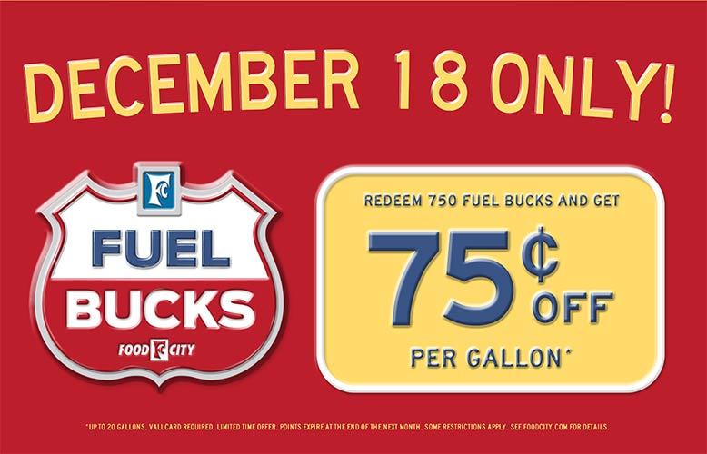 Save up to 75¢per gallon on fuel when you redeem 750 Fuel Bucks at participating Food City Gas 'N Go locations.