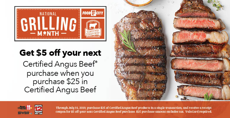 It's is NAtional Grilling Month and we are celebrating at your local Food City grocery. Get $5 off your next purchase of Certified Angus Beef when you purchase any $25 of Certified Angus Beef in a single trasnaction now through July 31, 2019.