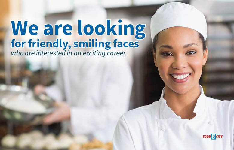 We are looking  for friendly, smiling faces  who are interested in an exciting career. Apply online today or at a Food City grocery store near you.